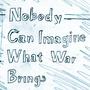 Nobody Can Imagine What War Brings