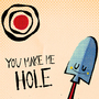 You Make Me Hole by CosmicMonocle