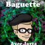 Baguette Avec Jazza