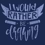 I Would Rather Be Drawing - Tshirt Design by JuliaHBarts