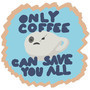 Only Coffee Can Save You All by Emberphyte