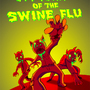 Attack of The Swine Flu by Snakejohnson