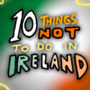 10 Things Not To Do In Ireland