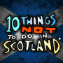 10 Things Not To Do In Scotland