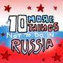 10 More Things Not To Do In Russia