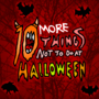 10 More Things Not To Do At Halloween
