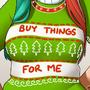 Buy her things!