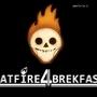 IEATFIRE4BREKFAST by IndieSmile