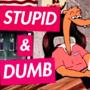 Stupid & Dumb