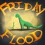 Friday Flood Dino