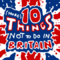 10 More Things Not To Do In Britain