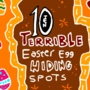 10 Terrible Easter Egg Hiding Spots