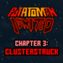 Potatoman Ignited Chapter 3: Clusterstruck