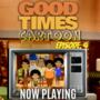 GOOD TIMES CARTOON (EPISODE 4)