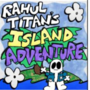 RAHUL TITAN'S ISLAND ADVENTURE ep1